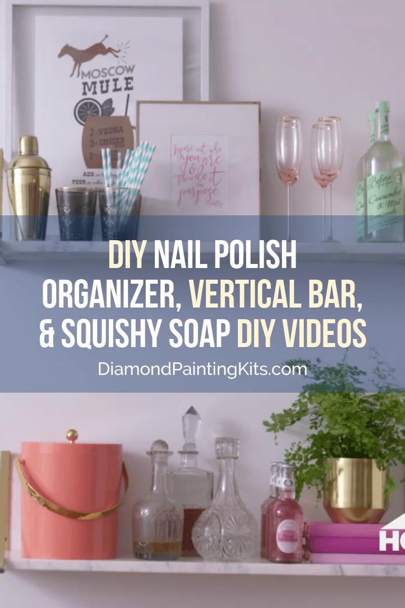 Daily Viral DIY Videos: DIY Nail Polish Organizer, Vertical Bar, & Squishy Soap